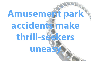 Amusement park accidents make thrill-seekers uneasy